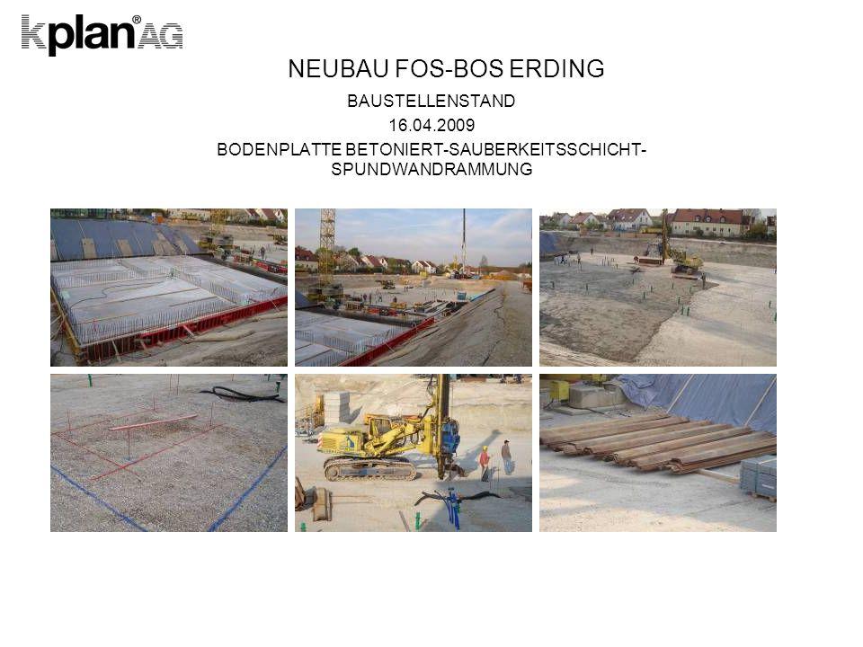 NEUBAU FOS-BOS ERDING BAUSTELLENSTAND 16.04.2009 BODENPLATTE BETONIERT-SAUBERKEITSSCHICHT- SPUNDWANDRAMMUNG
