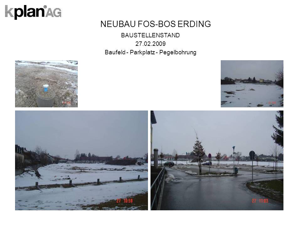 NEUBAU FOS-BOS ERDING BAUSTELLENSTAND 27.02.2009 Baufeld - Parkplatz - Pegelbohrung