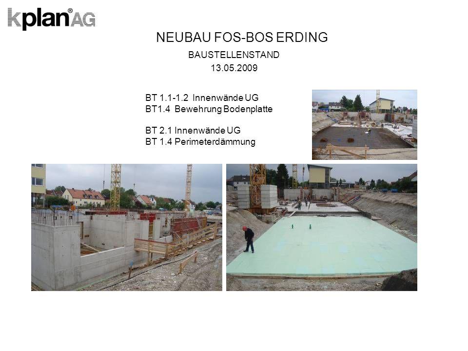 NEUBAU FOS-BOS ERDING BAUSTELLENSTAND 13.05.2009 BT 1.1-1.2 Innenwände UG BT1.4 Bewehrung Bodenplatte BT 2.1 Innenwände UG BT 1.4 Perimeterdämmung