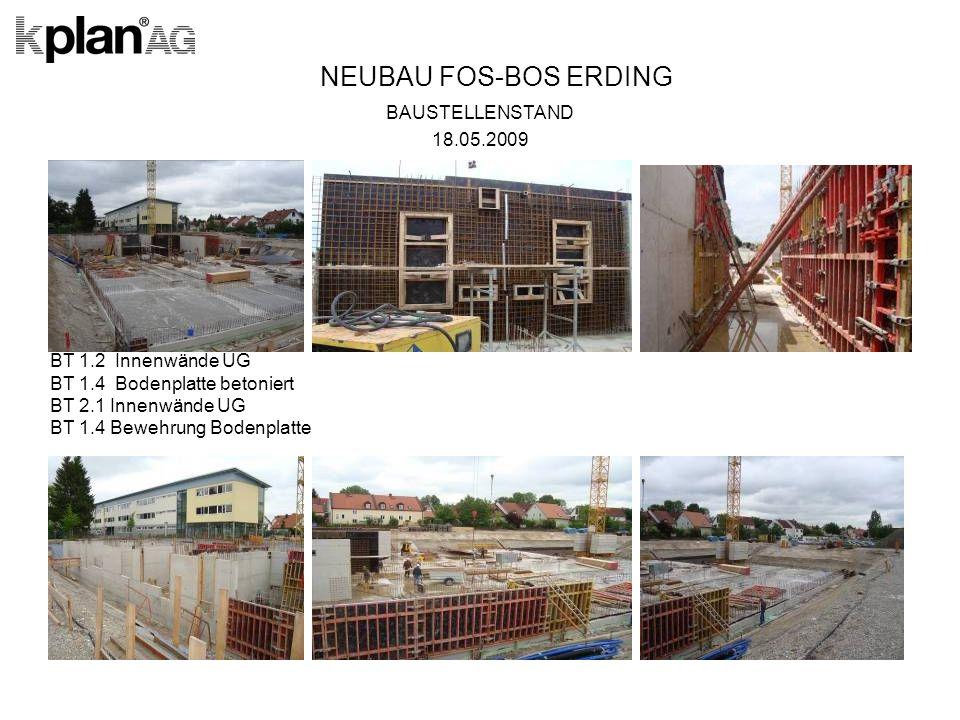 NEUBAU FOS-BOS ERDING BAUSTELLENSTAND 18.05.2009 BT 1.2 Innenwände UG BT 1.4 Bodenplatte betoniert BT 2.1 Innenwände UG BT 1.4 Bewehrung Bodenplatte
