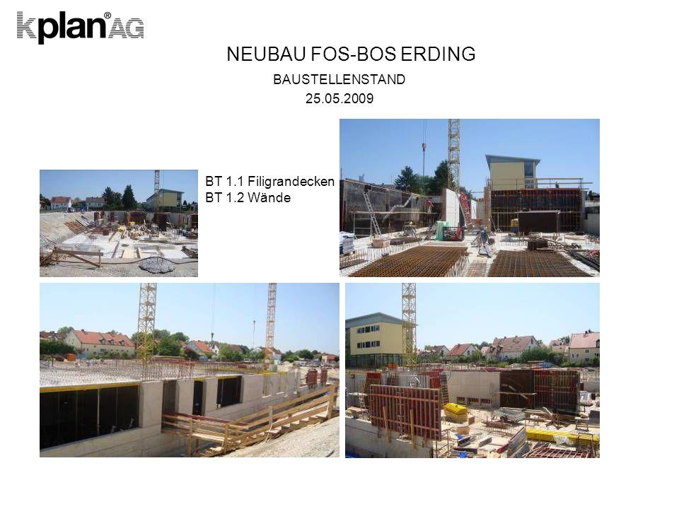 NEUBAU FOS-BOS ERDING BAUSTELLENSTAND 25.05.2009 BT 1.1 Filigrandecken BT 1.2 Wände