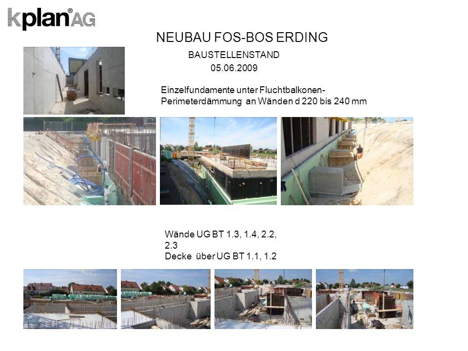 NEUBAU FOS-BOS ERDING BAUSTELLENSTAND 05.06.2009 Einzelfundamente unter Fluchtbalkonen- Perimeterdämmung an Wänden d 220 bis 240 mm Wände UG BT 1.3, 1.4, 2.2, 2.3 Decke über UG BT 1.1, 1.2