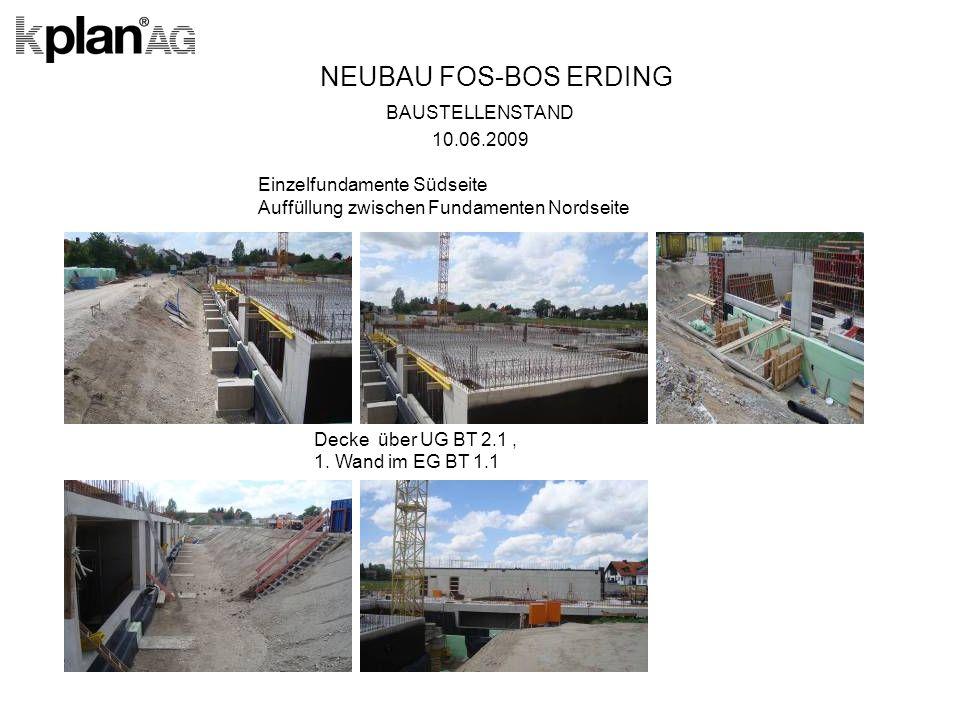 NEUBAU FOS-BOS ERDING BAUSTELLENSTAND 10.06.2009 Einzelfundamente Südseite Auffüllung zwischen Fundamenten Nordseite Decke über UG BT 2.1, 1.