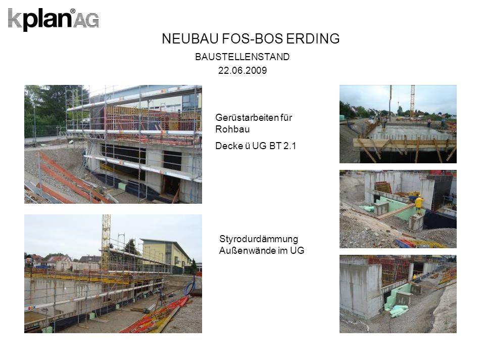 NEUBAU FOS-BOS ERDING BAUSTELLENSTAND 22.06.2009 Gerüstarbeiten für Rohbau Decke ü UG BT 2.1 Styrodurdämmung Außenwände im UG