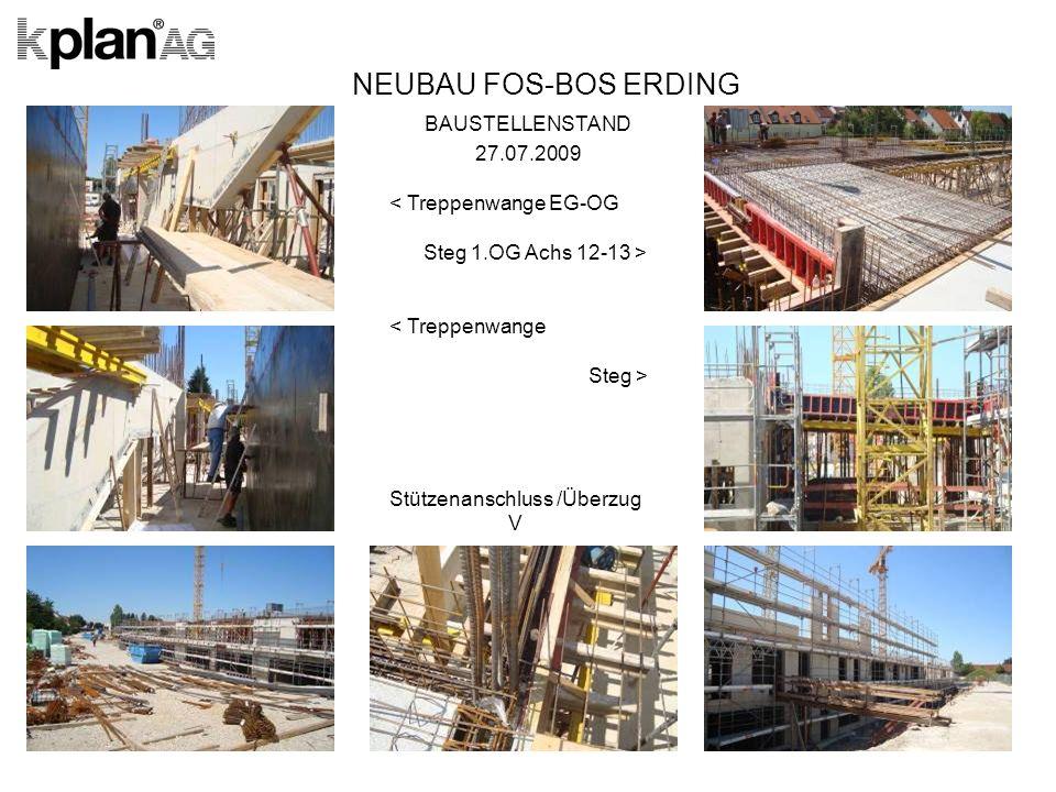NEUBAU FOS-BOS ERDING BAUSTELLENSTAND 27.07.2009 < Treppenwange EG-OG Steg 1.OG Achs 12-13 > < Treppenwange Steg > Stützenanschluss /Überzug V