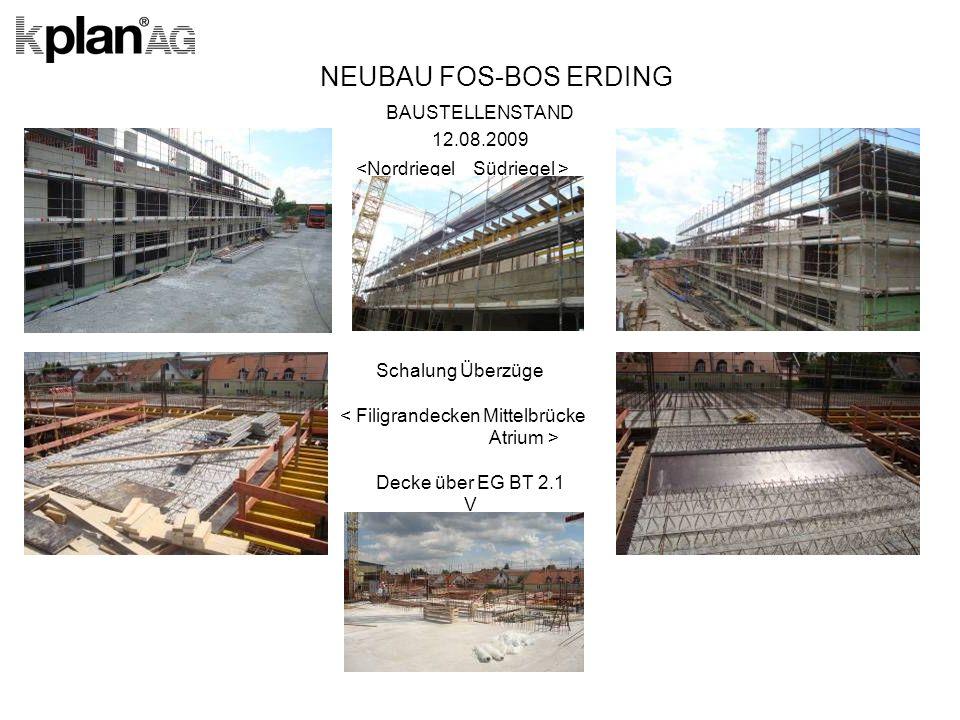 NEUBAU FOS-BOS ERDING BAUSTELLENSTAND 12.08.2009 Schalung Überzüge < Filigrandecken Mittelbrücke Atrium > Decke über EG BT 2.1 V