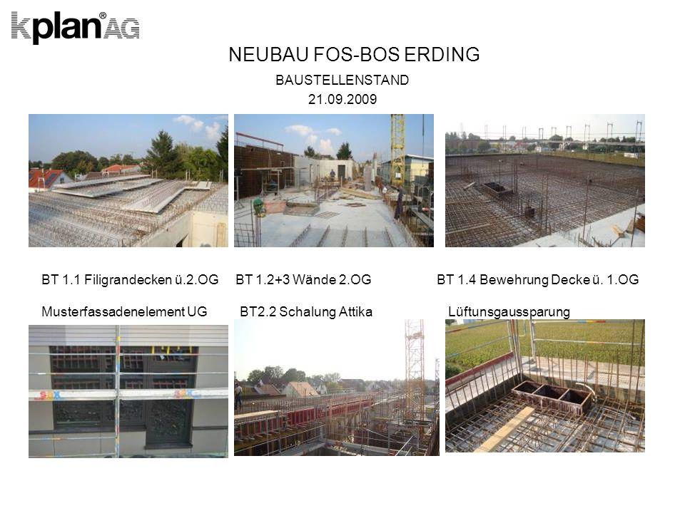 NEUBAU FOS-BOS ERDING BAUSTELLENSTAND 21.09.2009 BT 1.1 Filigrandecken ü.2.OG BT 1.2+3 Wände 2.OG BT 1.4 Bewehrung Decke ü.