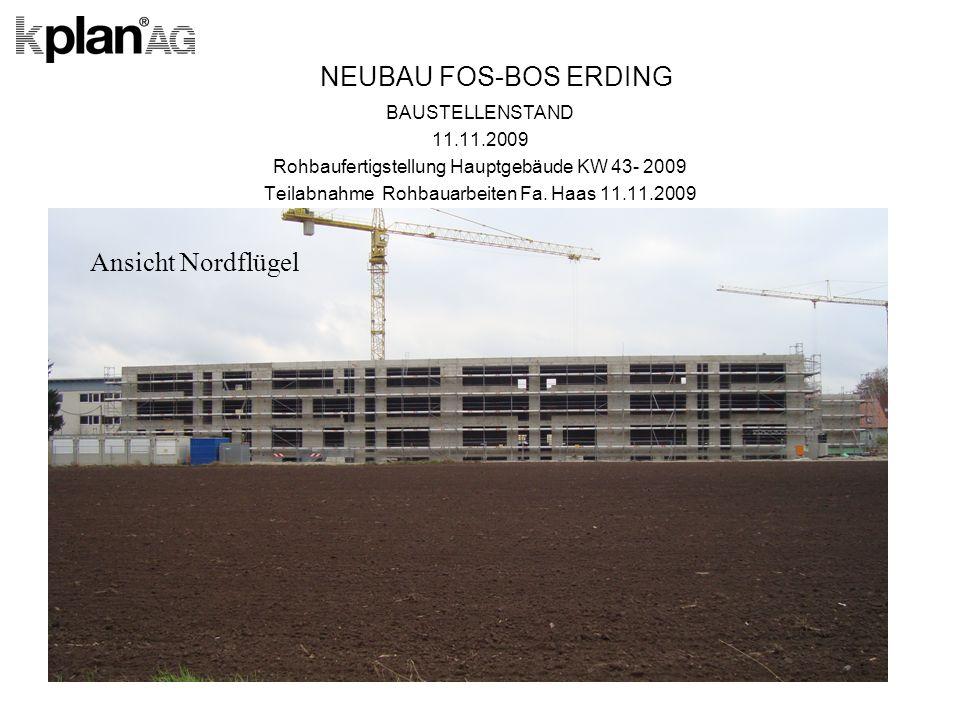NEUBAU FOS-BOS ERDING BAUSTELLENSTAND 11.11.2009 Rohbaufertigstellung Hauptgebäude KW 43- 2009 Teilabnahme Rohbauarbeiten Fa.