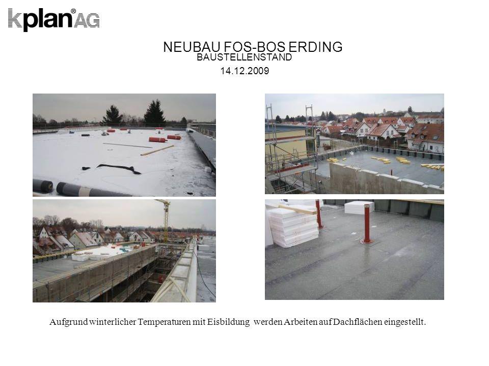 NEUBAU FOS-BOS ERDING BAUSTELLENSTAND 14.12.2009 Aufgrund winterlicher Temperaturen mit Eisbildung werden Arbeiten auf Dachflächen eingestellt.
