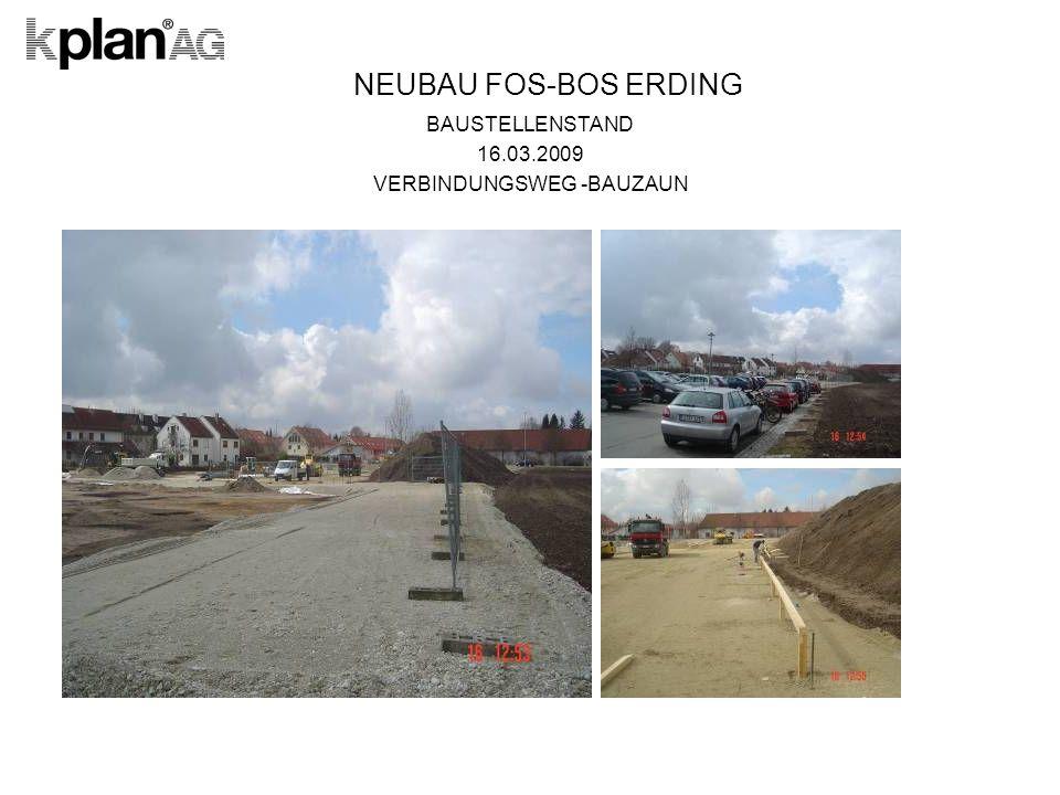 NEUBAU FOS-BOS ERDING BAUSTELLENSTAND 16.03.2009 VERBINDUNGSWEG -BAUZAUN