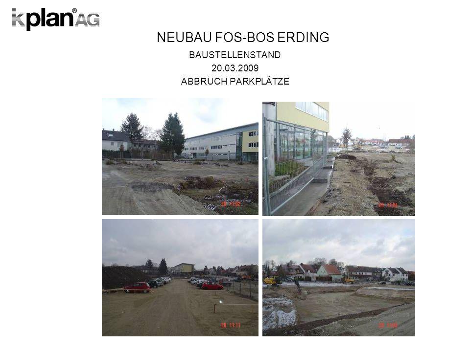 NEUBAU FOS-BOS ERDING BAUSTELLENSTAND 20.03.2009 ABBRUCH PARKPLÄTZE