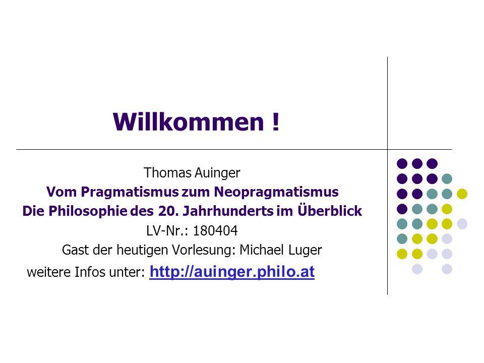 Willkommen .Thomas Auinger Vom Pragmatismus zum Neopragmatismus Die Philosophie des 20.