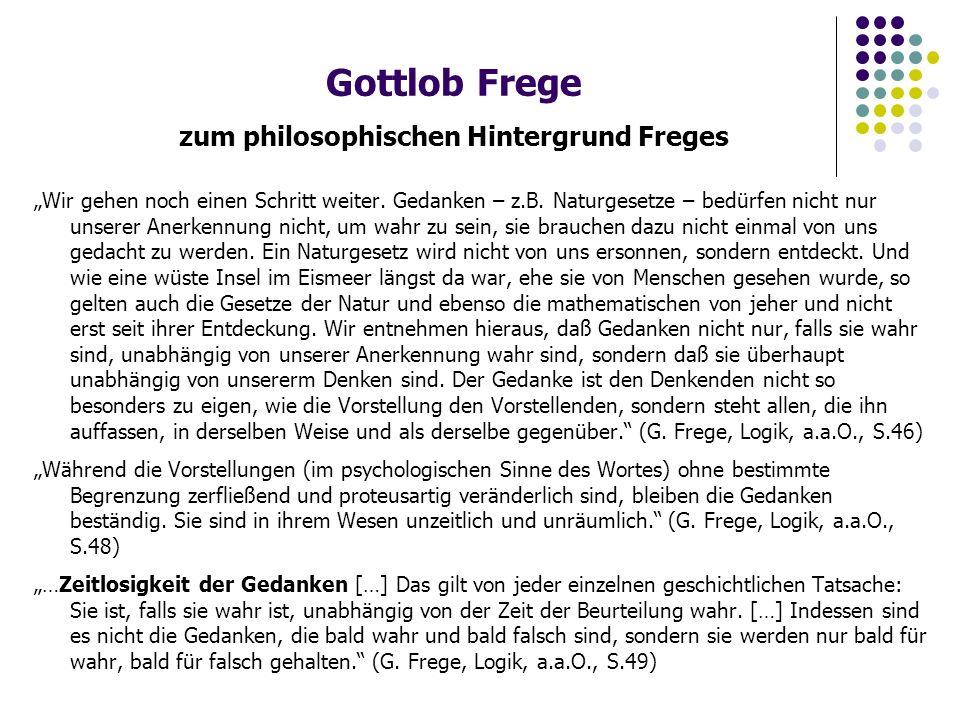 """Gottlob Frege zum philosophischen Hintergrund Freges """"Wir gehen noch einen Schritt weiter."""