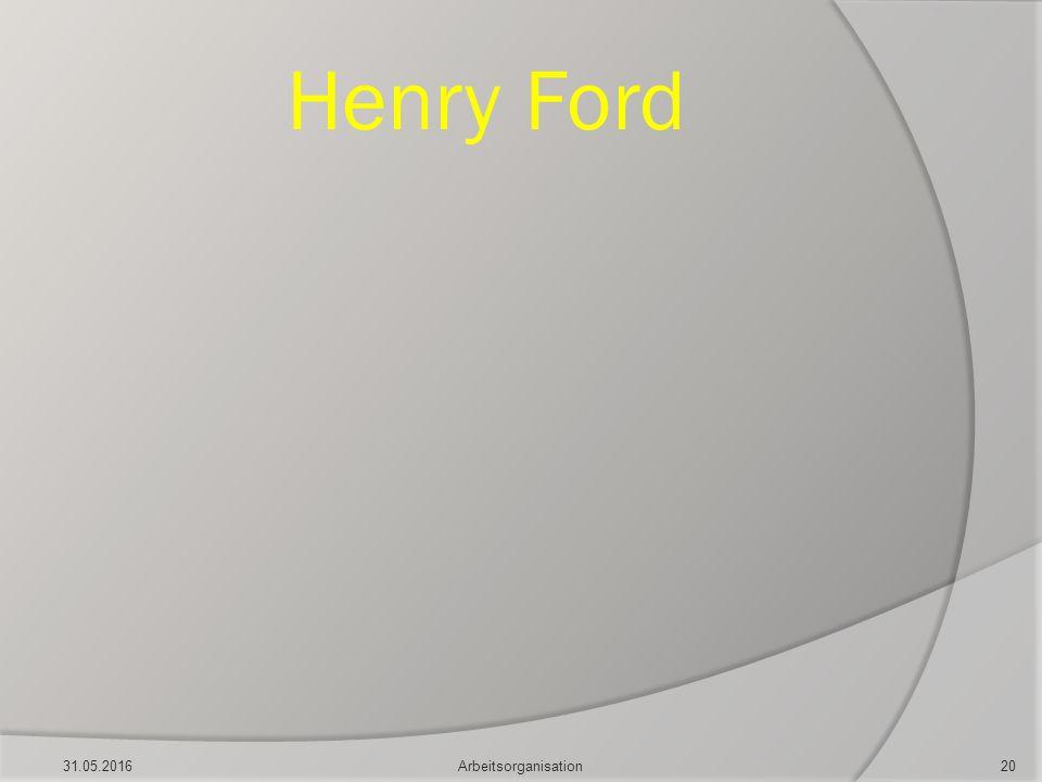 Henry Ford 31.05.201620Arbeitsorganisation