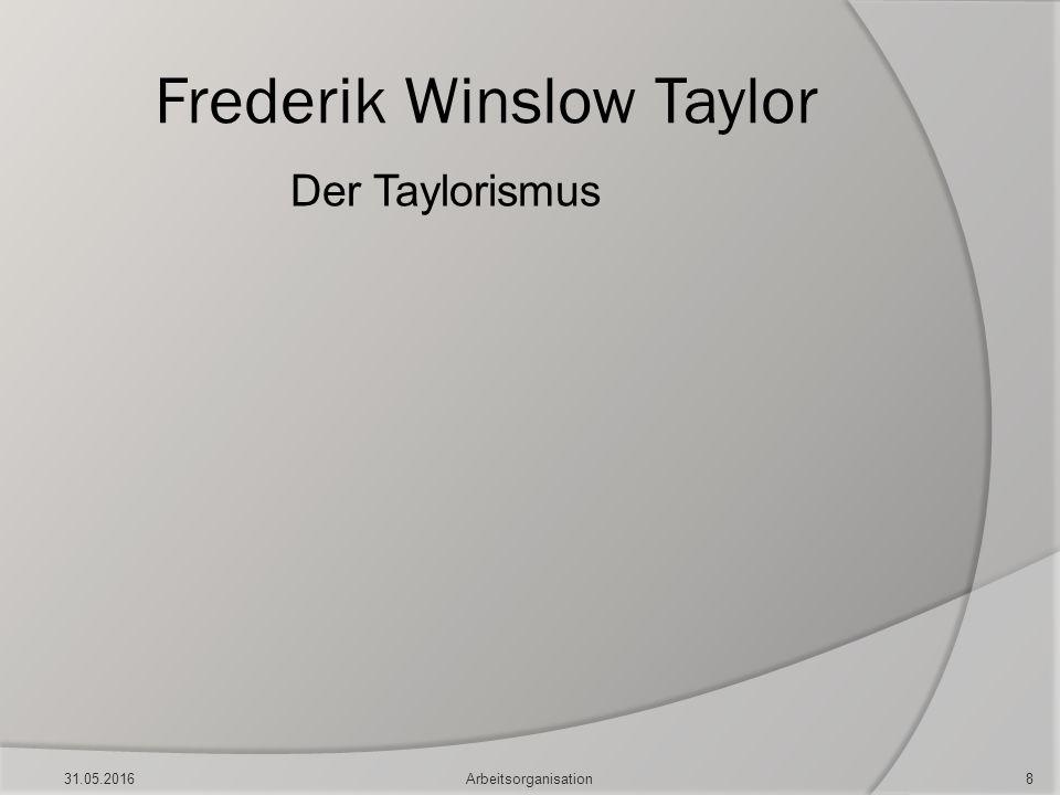Frederik Winslow Taylor Der Taylorismus 31.05.20168Arbeitsorganisation
