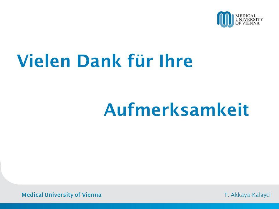 Medical University of Vienna T. Akkaya-Kalayci Vielen Dank für Ihre Aufmerksamkeit