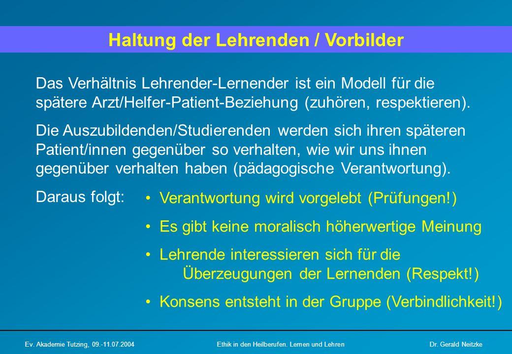 Haltung der Lehrenden / Vorbilder Das Verhältnis Lehrender-Lernender ist ein Modell für die spätere Arzt/Helfer-Patient-Beziehung (zuhören, respektier