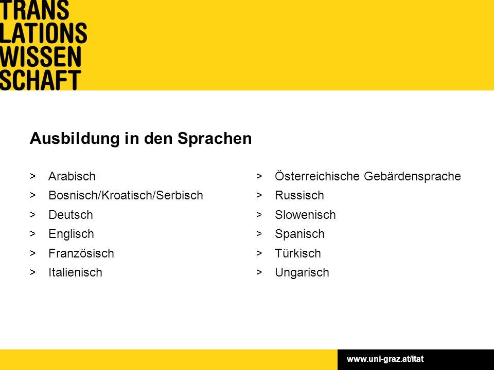 www.uni-graz.at/itat Ausbildung in den Sprachen > Arabisch > Bosnisch/Kroatisch/Serbisch > Deutsch > Englisch > Französisch > Italienisch > Österreich