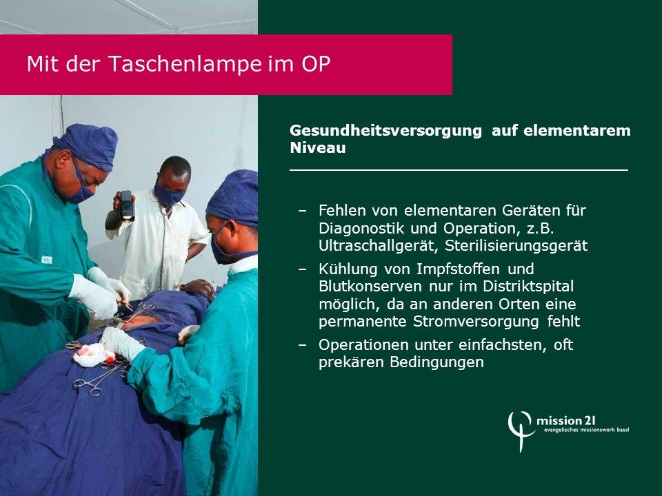 Mit der Taschenlampe im OP Gesundheitsversorgung auf elementarem Niveau –Fehlen von elementaren Geräten für Diagonostik und Operation, z.B.
