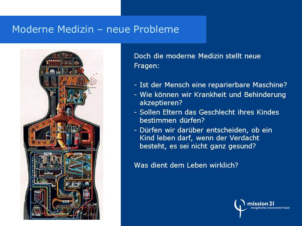 Doch die moderne Medizin stellt neue Fragen: -Ist der Mensch eine reparierbare Maschine.