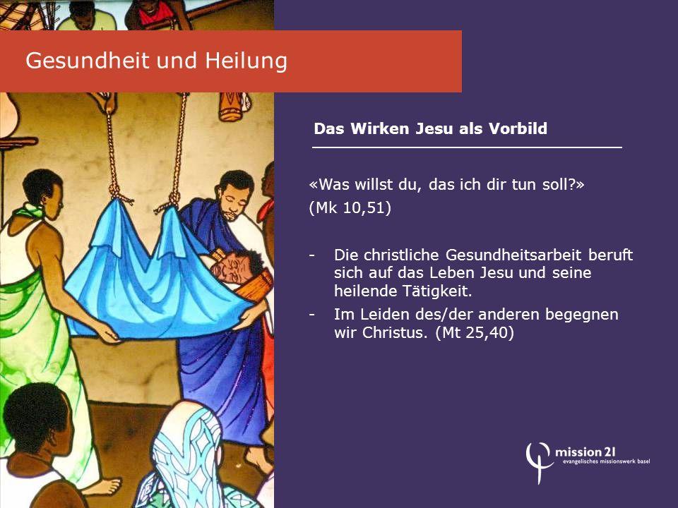 Das Wirken Jesu als Vorbild «Was willst du, das ich dir tun soll?» (Mk 10,51) -Die christliche Gesundheitsarbeit beruft sich auf das Leben Jesu und seine heilende Tätigkeit.