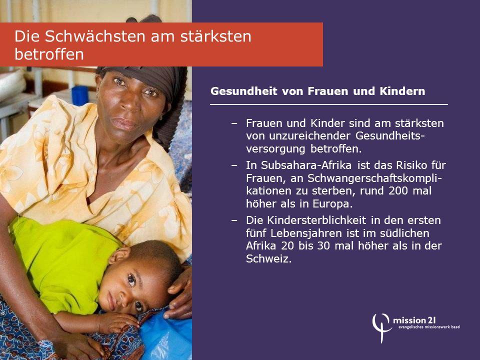 Die Schwächsten am stärksten betroffen Gesundheit von Frauen und Kindern –Frauen und Kinder sind am stärksten von unzureichender Gesundheits- versorgung betroffen.