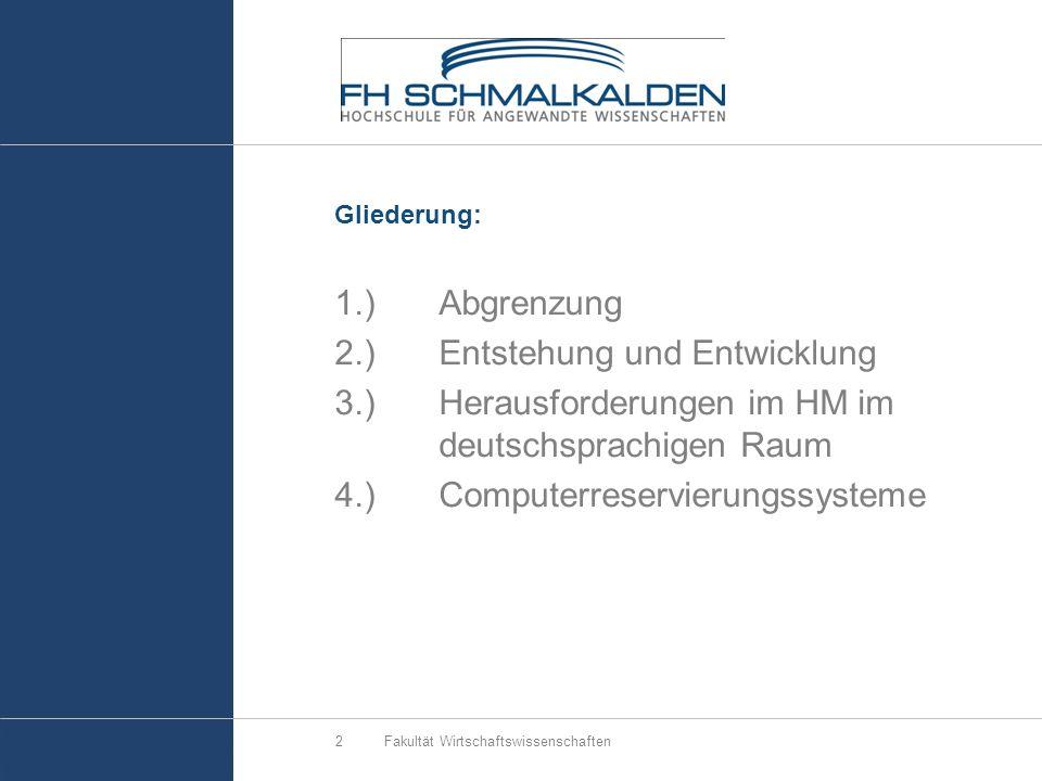 Gliederung: 1.)Abgrenzung 2.)Entstehung und Entwicklung 3.)Herausforderungen im HM im deutschsprachigen Raum 4.)Computerreservierungssysteme Fakultät Wirtschaftswissenschaften2