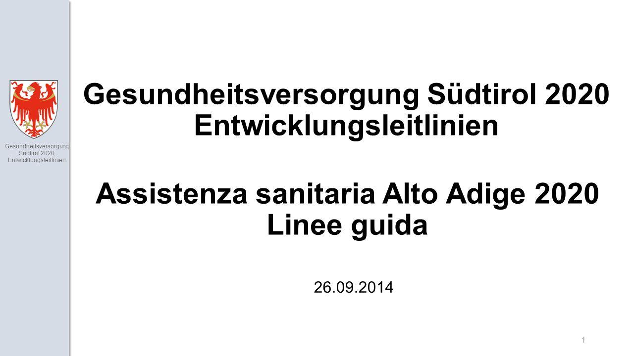 Gesundheitsversorgung Südtirol 2020 Entwicklungsleitlinien 1 Gesundheitsversorgung Südtirol 2020 Entwicklungsleitlinien Assistenza sanitaria Alto Adige 2020 Linee guida 26.09.2014