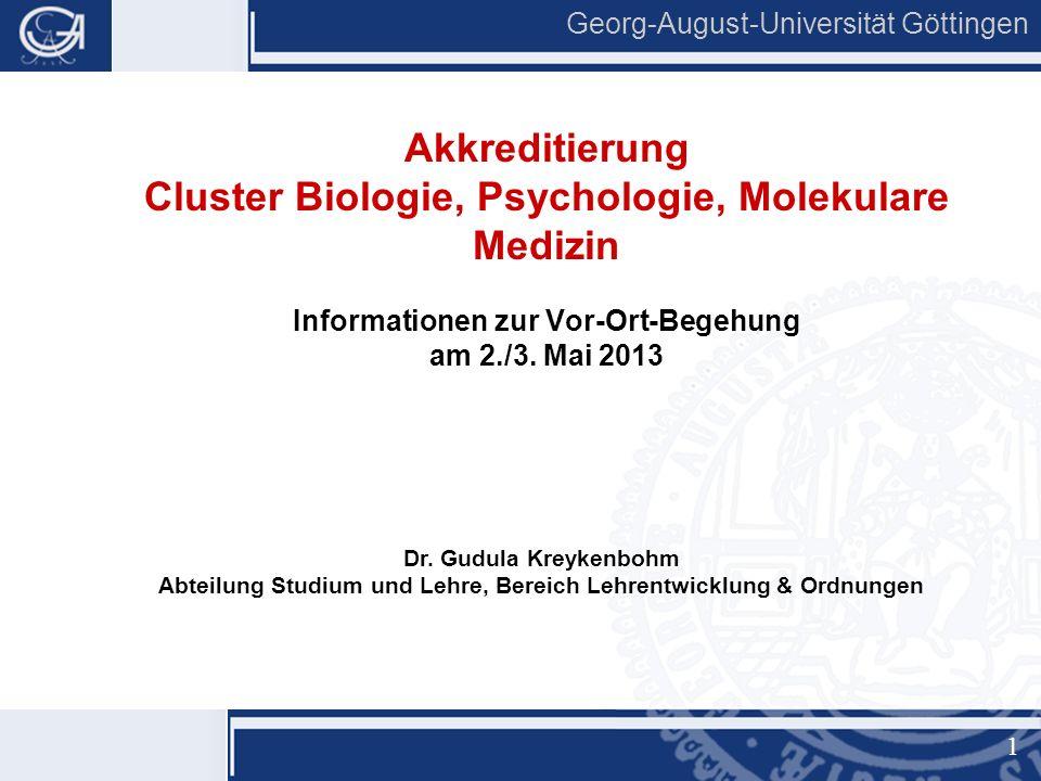 1 Georg-August-Universität Göttingen Akkreditierung Cluster Biologie, Psychologie, Molekulare Medizin Informationen zur Vor-Ort-Begehung am 2./3.