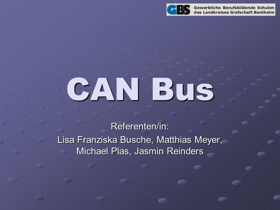 CAN Bus Referenten/in: Lisa Franziska Busche, Matthias Meyer, Michael Plas, Jasmin Reinders