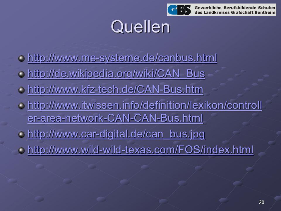 20 Quellen http://www.me-systeme.de/canbus.html http://de.wikipedia.org/wiki/CAN_Bus http://www.kfz-tech.de/CAN-Bus.htm http://www.itwissen.info/defin