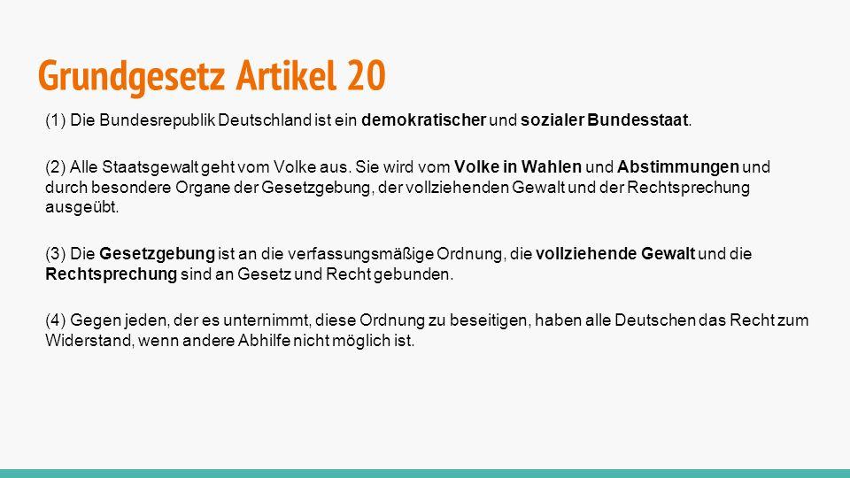 Grundgesetz Artikel 20 (1) Die Bundesrepublik Deutschland ist ein demokratischer und sozialer Bundesstaat. (2) Alle Staatsgewalt geht vom Volke aus. S