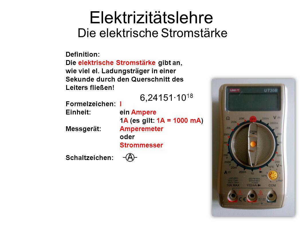 Elektrizitätslehre Die elektrische Stromstärke Definition: Die elektrische Stromstärke gibt an, wie viel el.