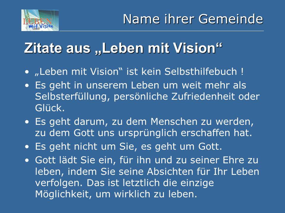 """Zitate aus """"Leben mit Vision"""" """"Leben mit Vision"""" ist kein Selbsthilfebuch ! Es geht in unserem Leben um weit mehr als Selbsterfüllung, persönliche Zuf"""
