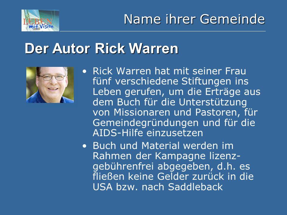 Name ihrer Gemeinde Der Autor Rick Warren Rick Warren hat mit seiner Frau fünf verschiedene Stiftungen ins Leben gerufen, um die Erträge aus dem Buch