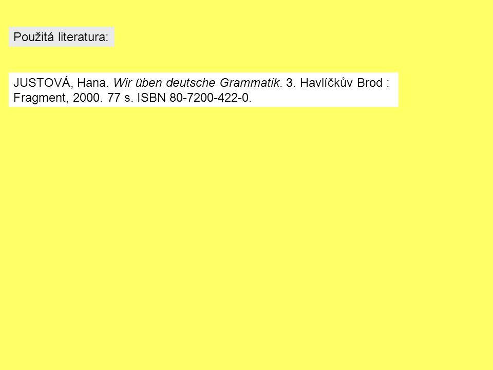 JUSTOVÁ, Hana. Wir üben deutsche Grammatik. 3. Havlíčkův Brod : Fragment, 2000.