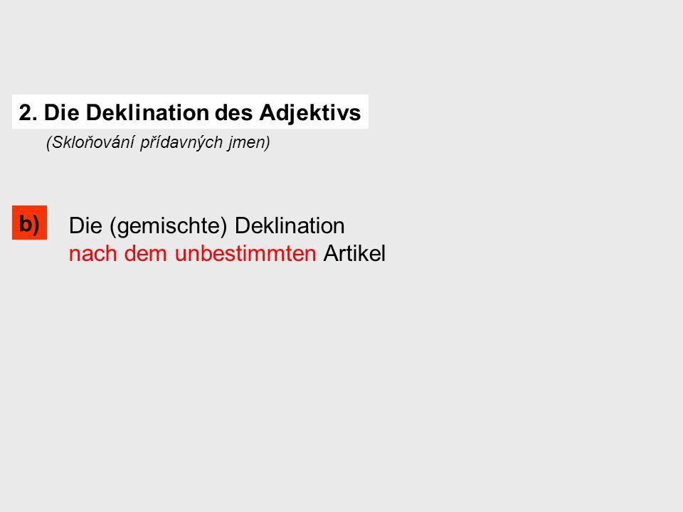 Die (gemischte) Deklination nach dem unbestimmten Artikel b) 2.