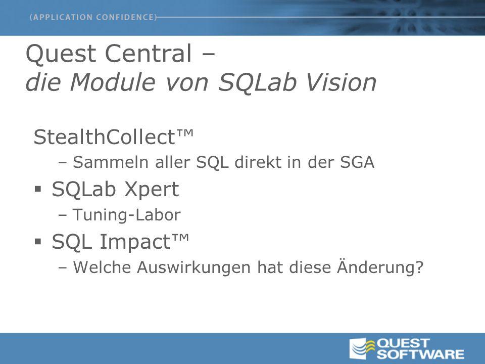 Quest Central – die Module von SQLab Vision StealthCollect™ –Sammeln aller SQL direkt in der SGA  SQLab Xpert –Tuning-Labor  SQL Impact™ –Welche Aus