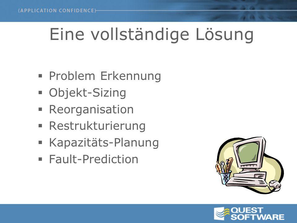 Eine vollständige Lösung  Problem Erkennung  Objekt-Sizing  Reorganisation  Restrukturierung  Kapazitäts-Planung  Fault-Prediction