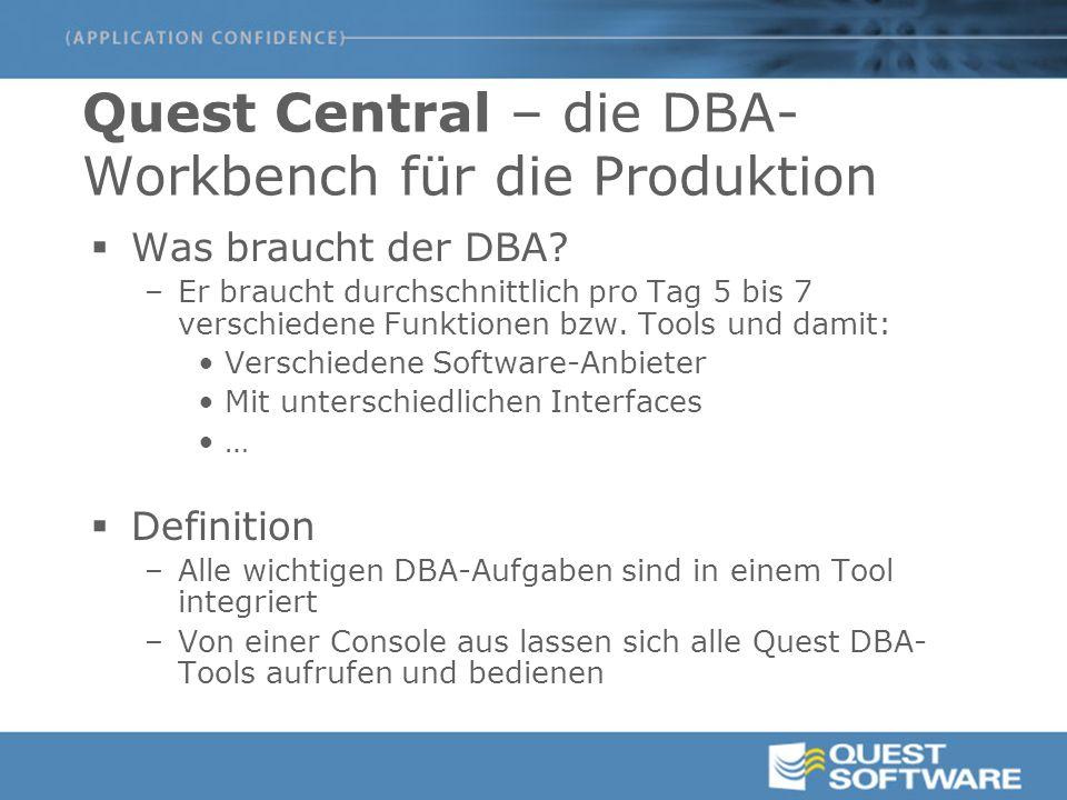 Quest Central for Oracle - Features DB Administration Verwalten aller Objekte Daten anzeigen/editieren Berechtigungsverwaltung SQL Tuning historische Sammlung SQL Tuning Labor Advice Auto-Tune Space Management Reorganisation Kapazitätsplanung Reporting Performance Diagnostics Alarmierung Real-time Diagnose Healthcheck