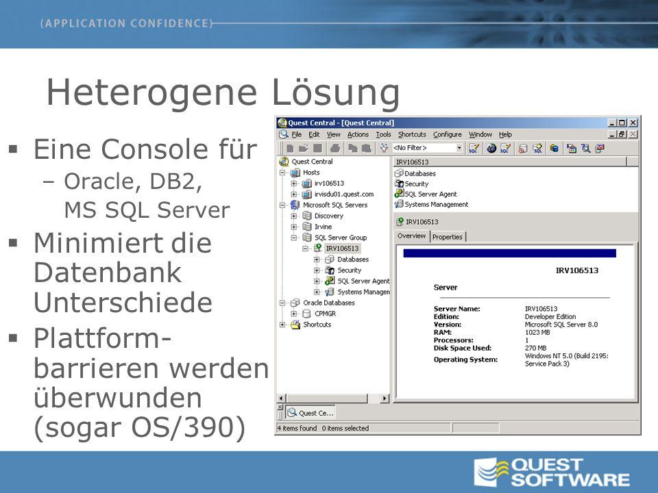 Heterogene Lösung  Eine Console für –Oracle, DB2, MS SQL Server  Minimiert die Datenbank Unterschiede  Plattform- barrieren werden überwunden (soga