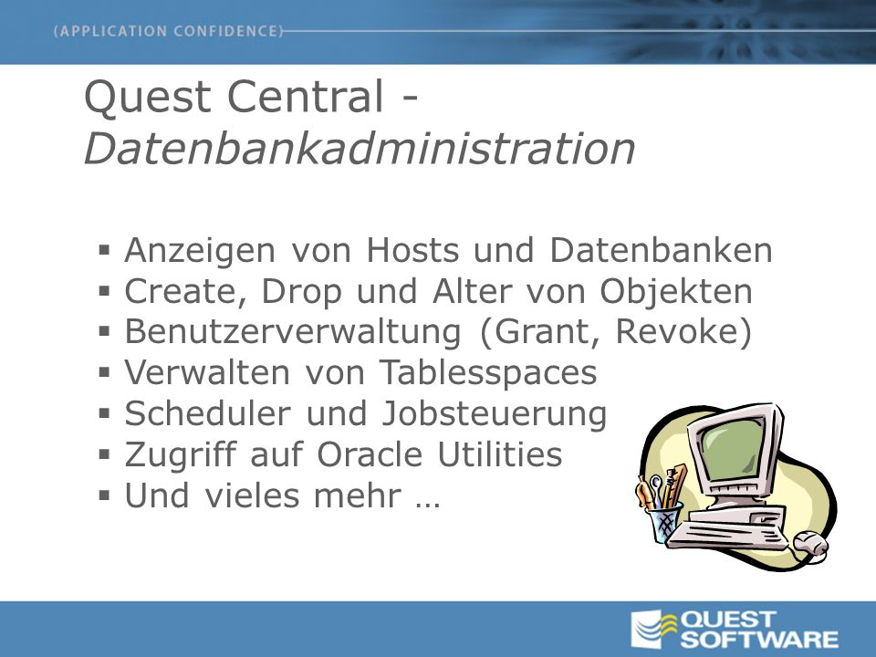 Quest Central - Datenbankadministration  Anzeigen von Hosts und Datenbanken  Create, Drop und Alter von Objekten  Benutzerverwaltung (Grant, Revoke