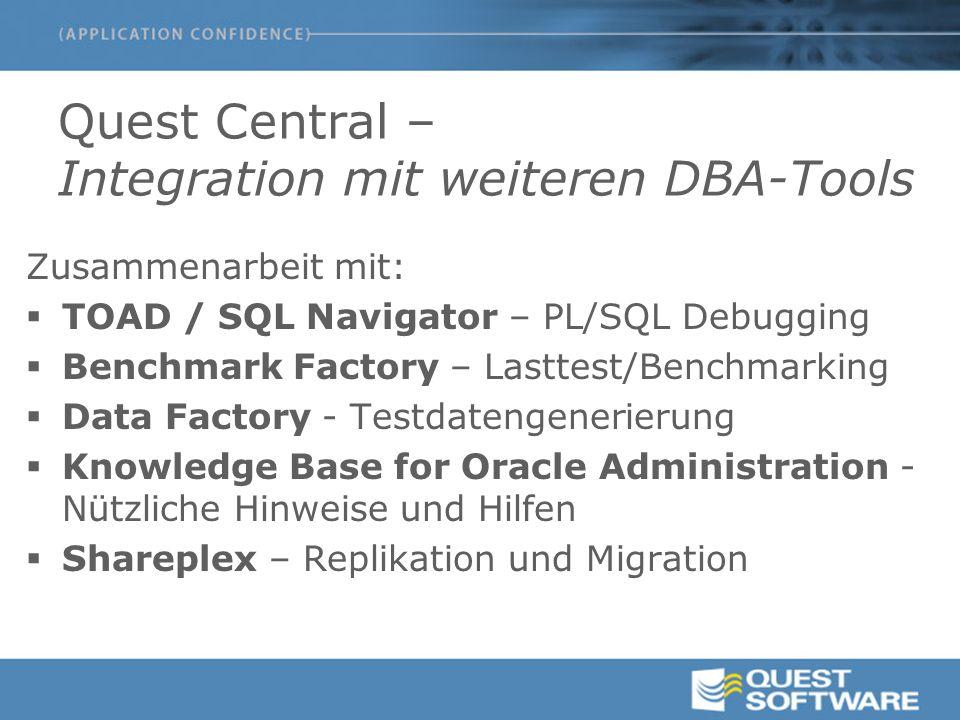 Quest Central – Integration mit weiteren DBA-Tools Zusammenarbeit mit:  TOAD / SQL Navigator – PL/SQL Debugging  Benchmark Factory – Lasttest/Benchm