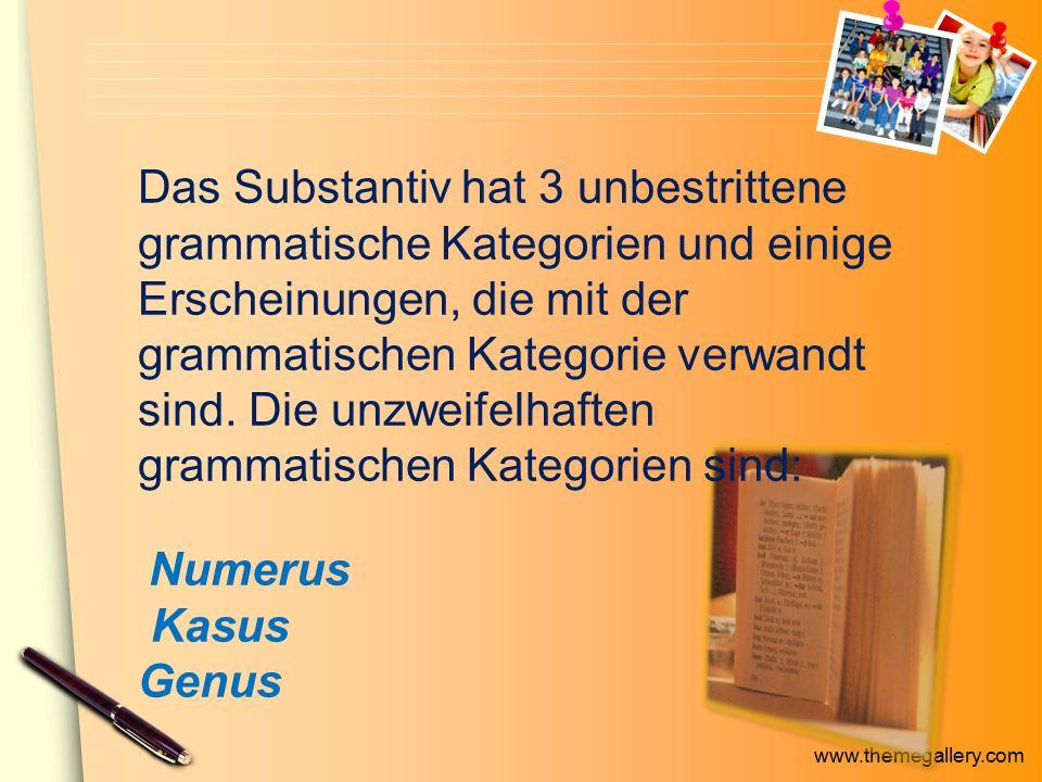 www.themegallery.com Das Substantiv hat 3 unbestrittene grammatische Kategorien und einige Erscheinungen, die mit der grammatischen Kategorie verwandt sind.