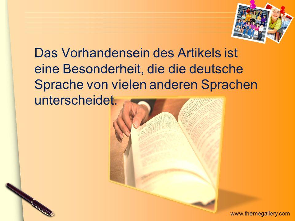 www.themegallery.com Das Vorhandensein des Artikels ist eine Besonderheit, die die deutsche Sprache von vielen anderen Sprachen unterscheidet.