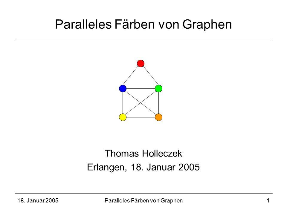 18. Januar 2005Paralleles Färben von Graphen1 Thomas Holleczek Erlangen, 18. Januar 2005