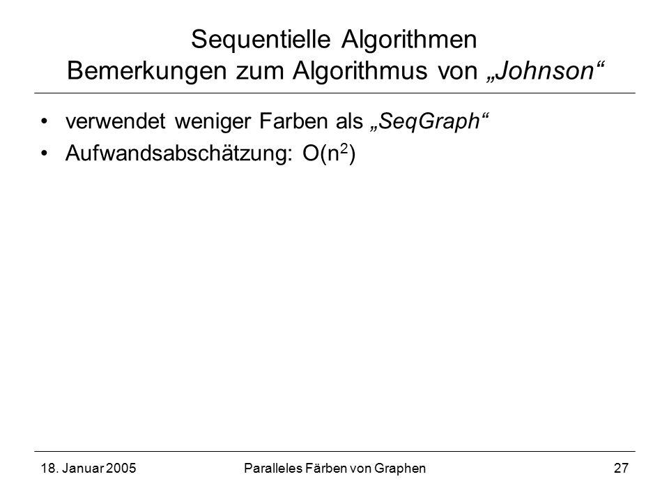 """18. Januar 2005Paralleles Färben von Graphen27 Sequentielle Algorithmen Bemerkungen zum Algorithmus von """"Johnson"""" verwendet weniger Farben als """"SeqGra"""