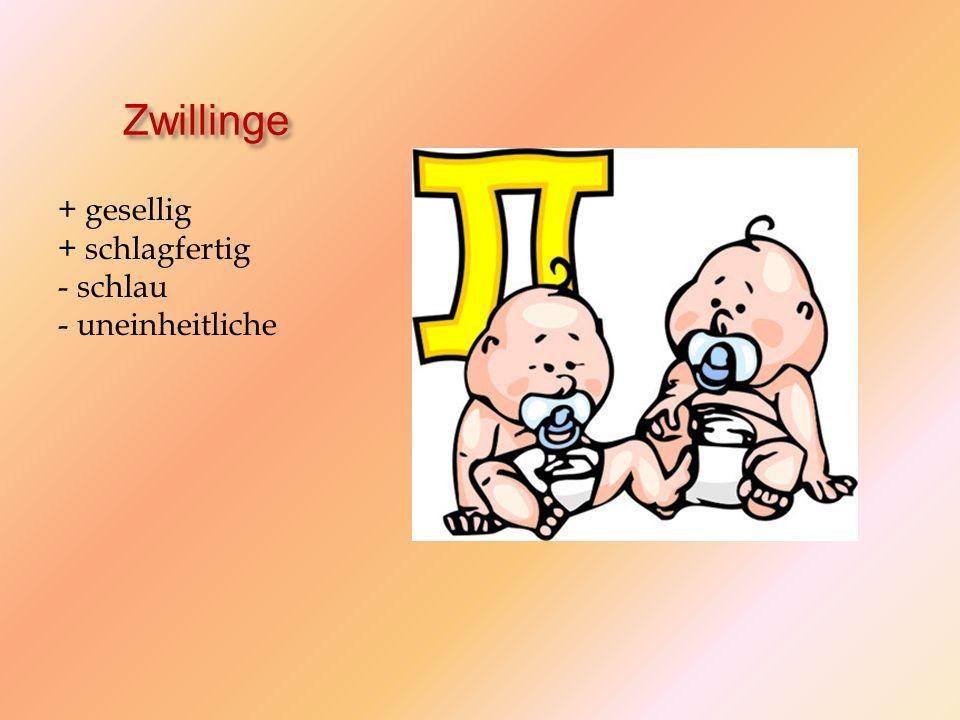 Zwillinge + gesellig + schlagfertig - schlau - uneinheitliche