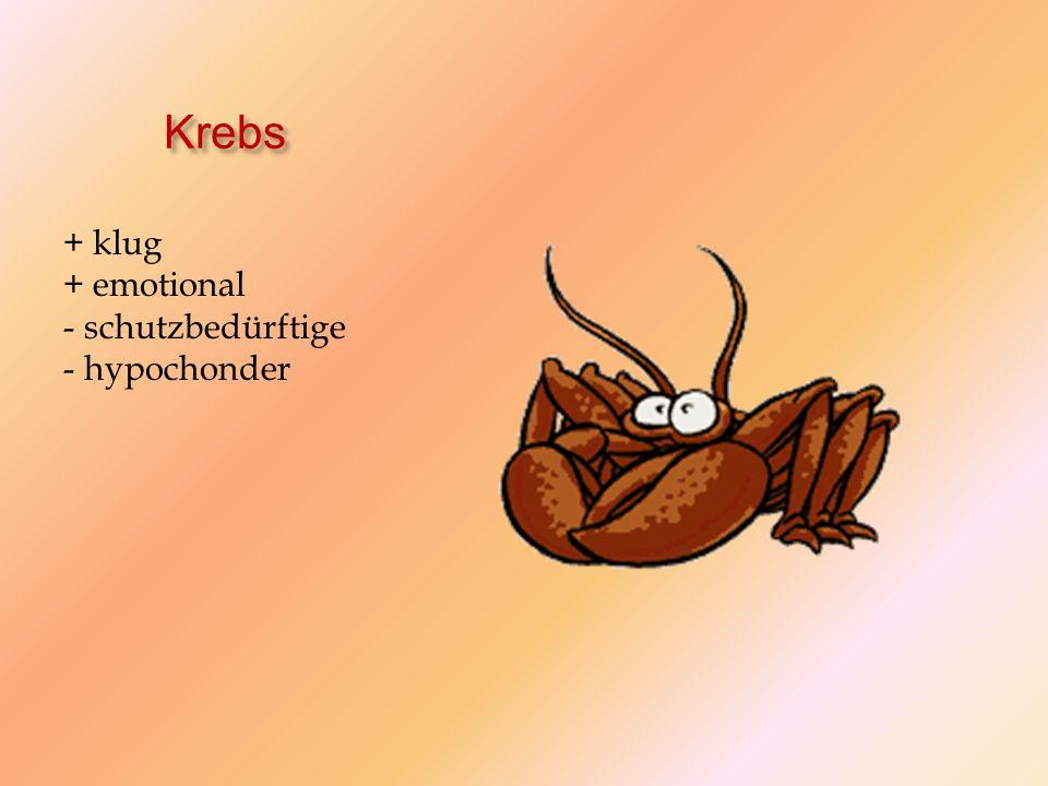 Krebs + klug + emotional - schutzbedürftige - hypochonder