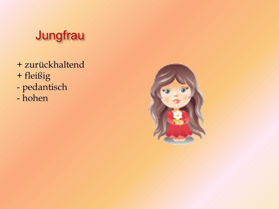 Jungfrau + zurückhaltend + fleißig - pedantisch - hohen